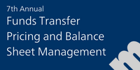 7th Annual Funds Transfer Pricing and Balance Sheet Management, September 13-15